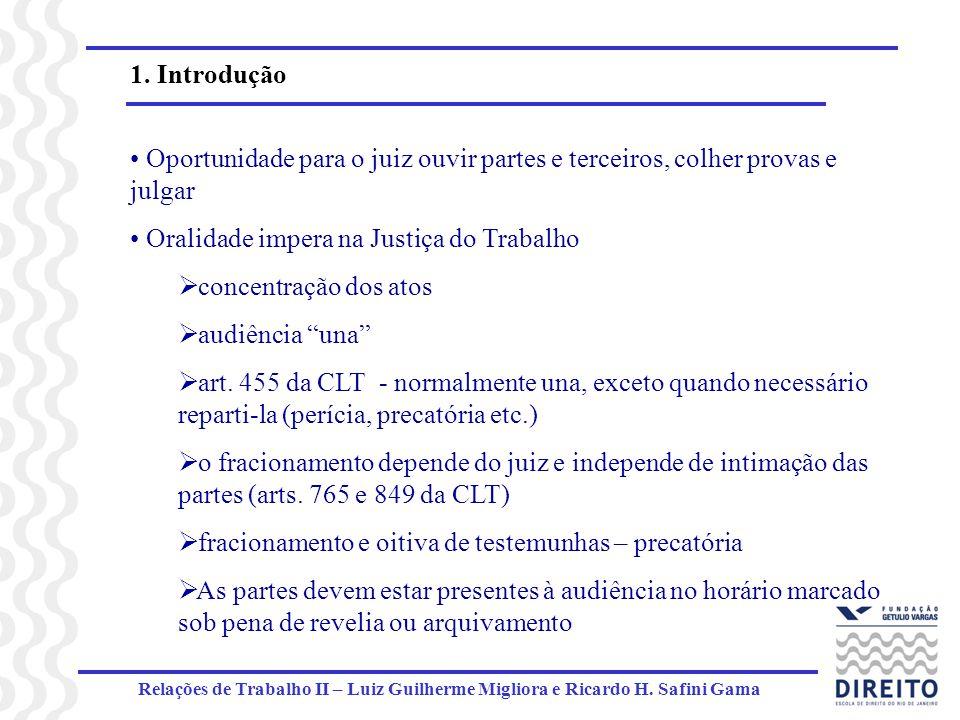 Relações de Trabalho II – Luiz Guilherme Migliora e Ricardo H. Safini Gama 1. Introdução Oportunidade para o juiz ouvir partes e terceiros, colher pro