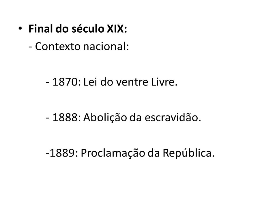 Final do século XIX: - Contexto nacional: - 1870: Lei do ventre Livre.