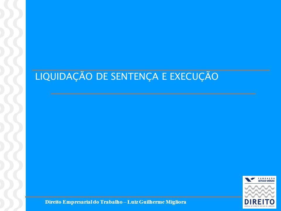 Direito Empresarial do Trabalho – Luiz Guilherme Migliora LIQUIDAÇÃO DE SENTENÇA E EXECUÇÃO