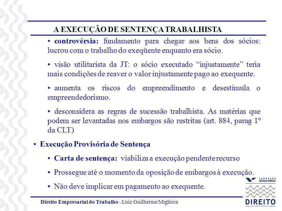 Direito Empresarial do Trabalho - Luiz Guilherme Migliora A EXECUÇÃO DE SENTENÇA TRABALHISTA controvérsia: fundamento para chegar aos bens dos sócios: