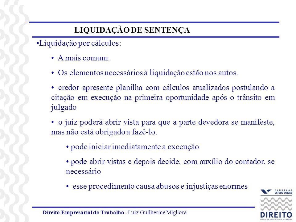 Direito Empresarial do Trabalho - Luiz Guilherme Migliora LIQUIDAÇÃO DE SENTENÇA Liquidação por cálculos: A mais comum. Os elementos necessários à liq