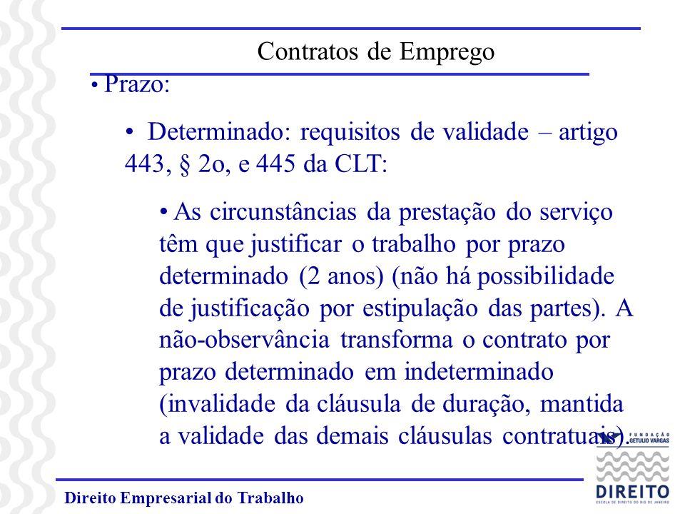 Direito Empresarial do Trabalho Prazo: Determinado: requisitos de validade – artigo 443, § 2o, e 445 da CLT: As circunstâncias da prestação do serviço têm que justificar o trabalho por prazo determinado (2 anos) (não há possibilidade de justificação por estipulação das partes).