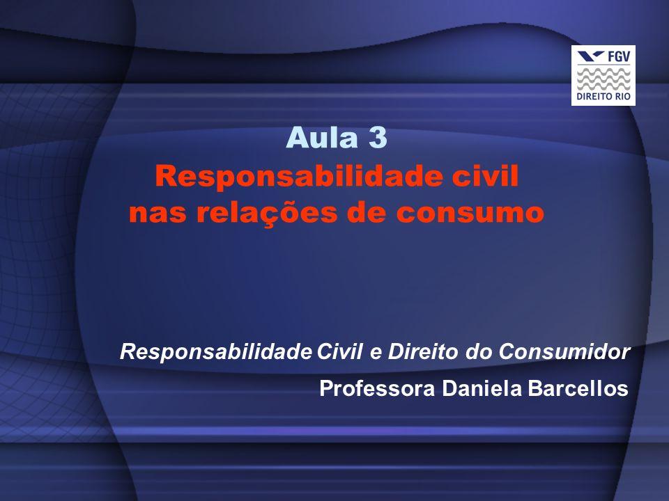 Aula 3 Responsabilidade civil nas relações de consumo Responsabilidade Civil e Direito do Consumidor Professora Daniela Barcellos