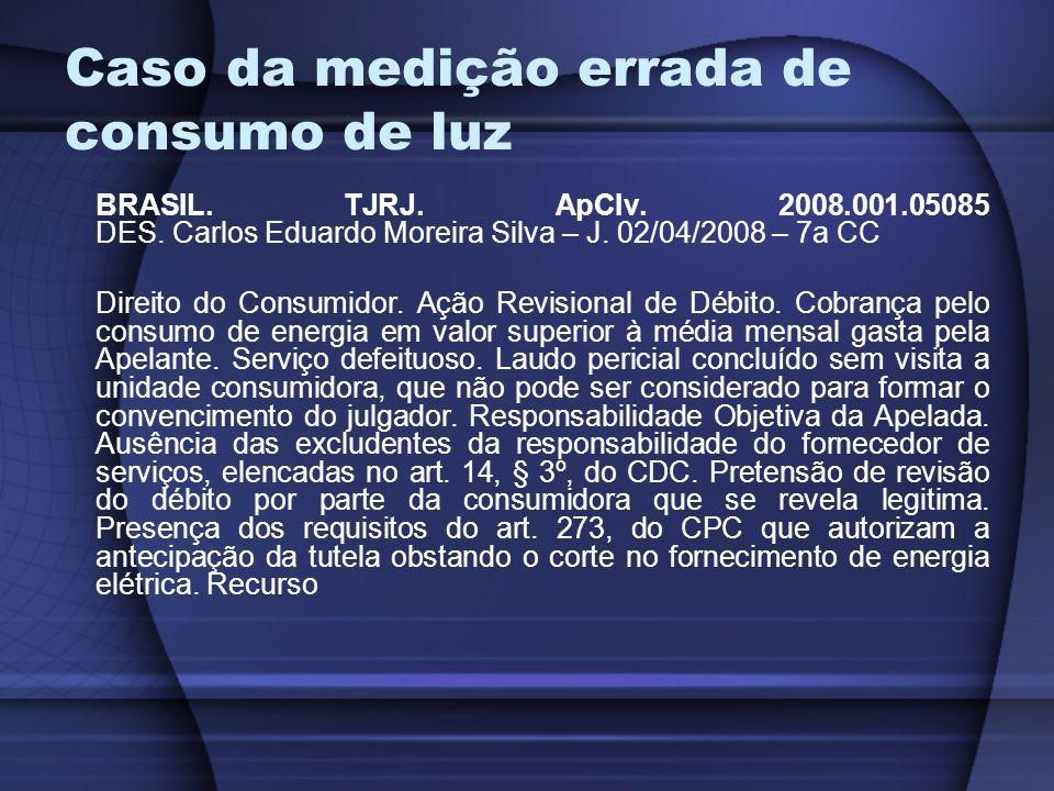 Caso da medição errada de consumo de luz BRASIL. TJRJ. ApCIv. 2008.001.05085 DES. Carlos Eduardo Moreira Silva – J. 02/04/2008 – 7a CC Direito do Cons