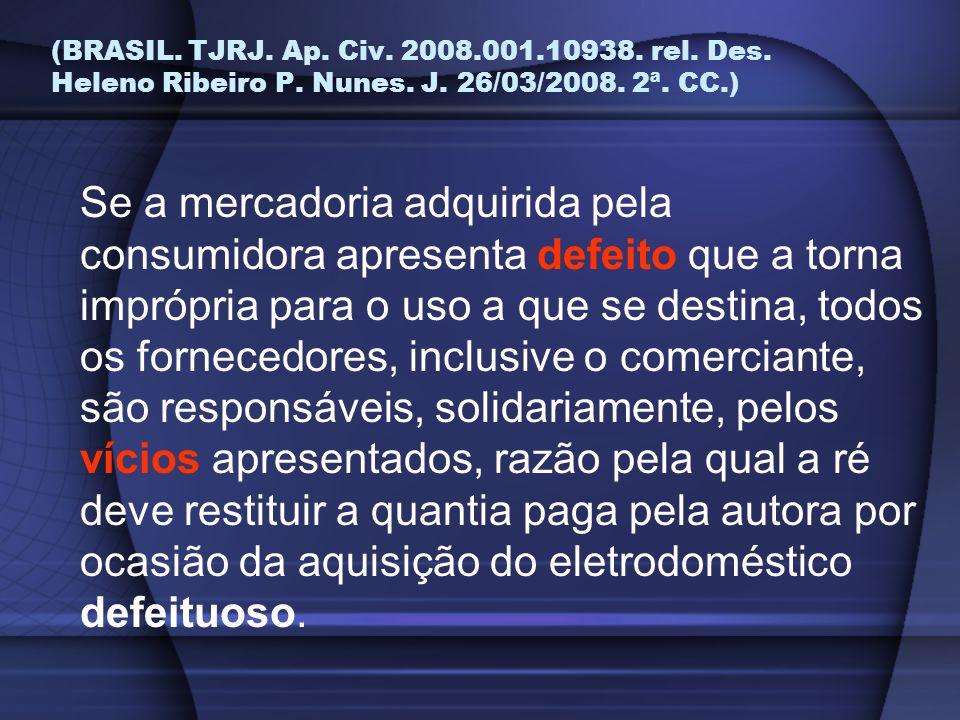 (BRASIL. TJRJ. Ap. Civ. 2008.001.10938. rel. Des. Heleno Ribeiro P. Nunes. J. 26/03/2008. 2ª. CC.) Se a mercadoria adquirida pela consumidora apresent