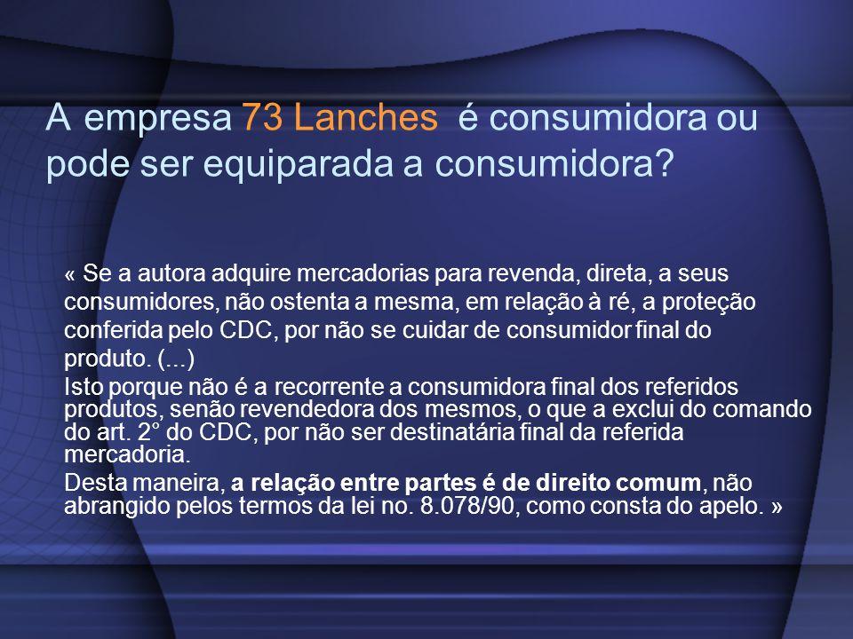 A empresa 73 Lanches é consumidora ou pode ser equiparada a consumidora? « Se a autora adquire mercadorias para revenda, direta, a seus consumidores,