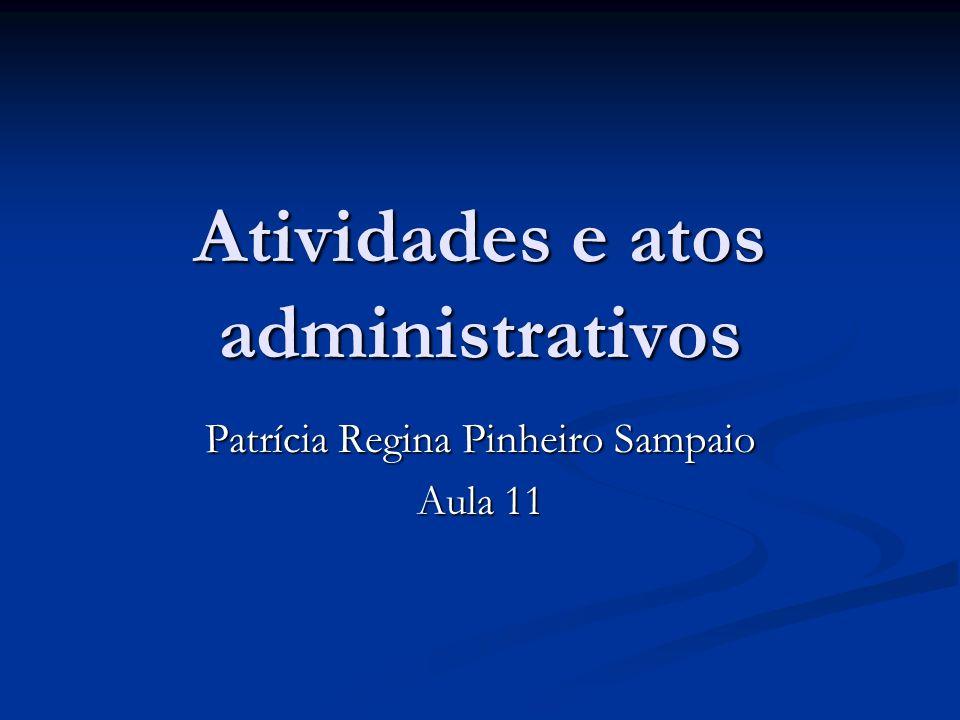 Atividades e atos administrativos Patrícia Regina Pinheiro Sampaio Aula 11
