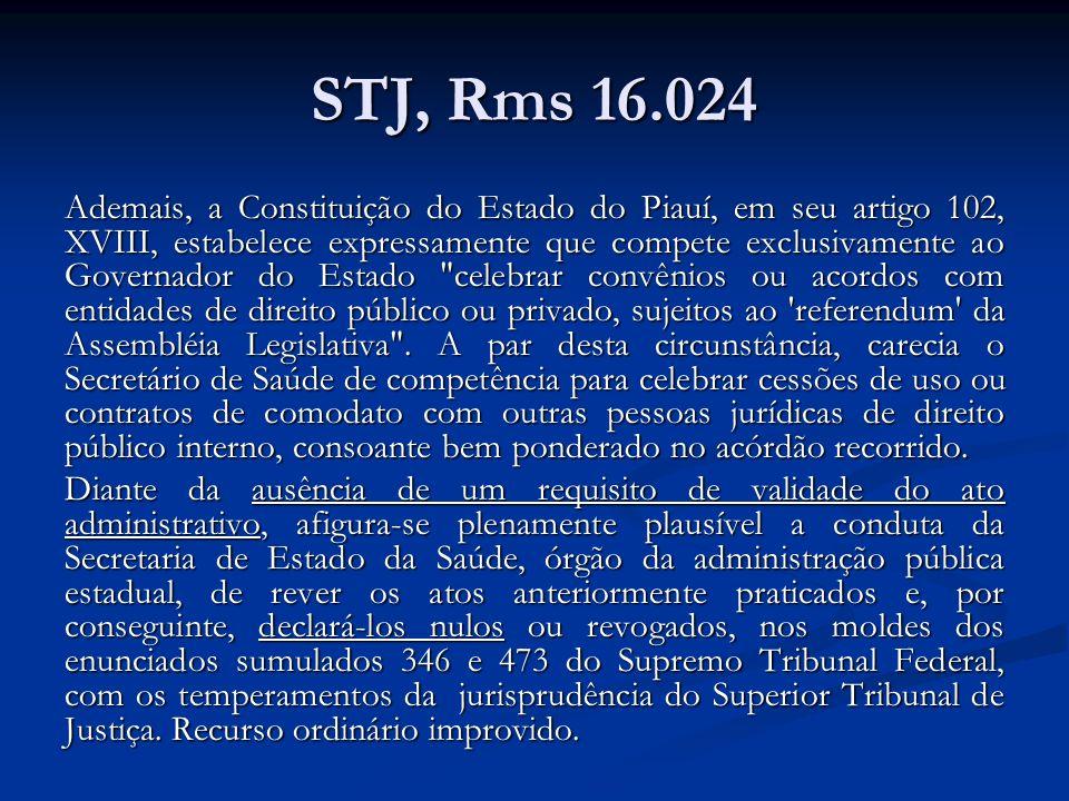 STJ, Rms 16.024 Ademais, a Constituição do Estado do Piauí, em seu artigo 102, XVIII, estabelece expressamente que compete exclusivamente ao Governado