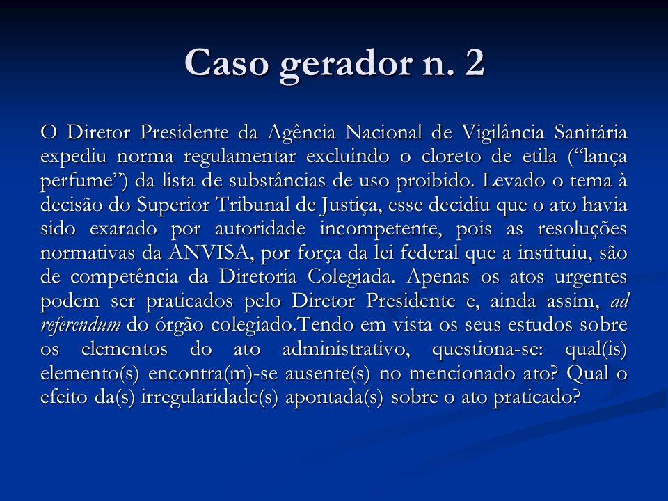 Caso gerador n. 2 O Diretor Presidente da Agência Nacional de Vigilância Sanitária expediu norma regulamentar excluindo o cloreto de etila (lança perf