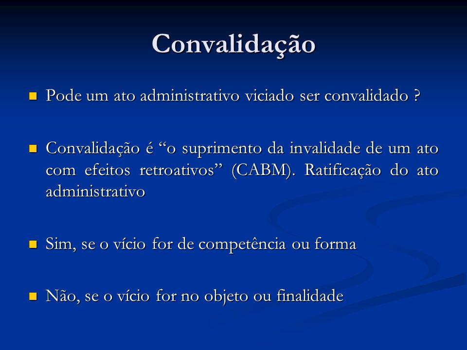 Convalidação Pode um ato administrativo viciado ser convalidado ? Pode um ato administrativo viciado ser convalidado ? Convalidação é o suprimento da