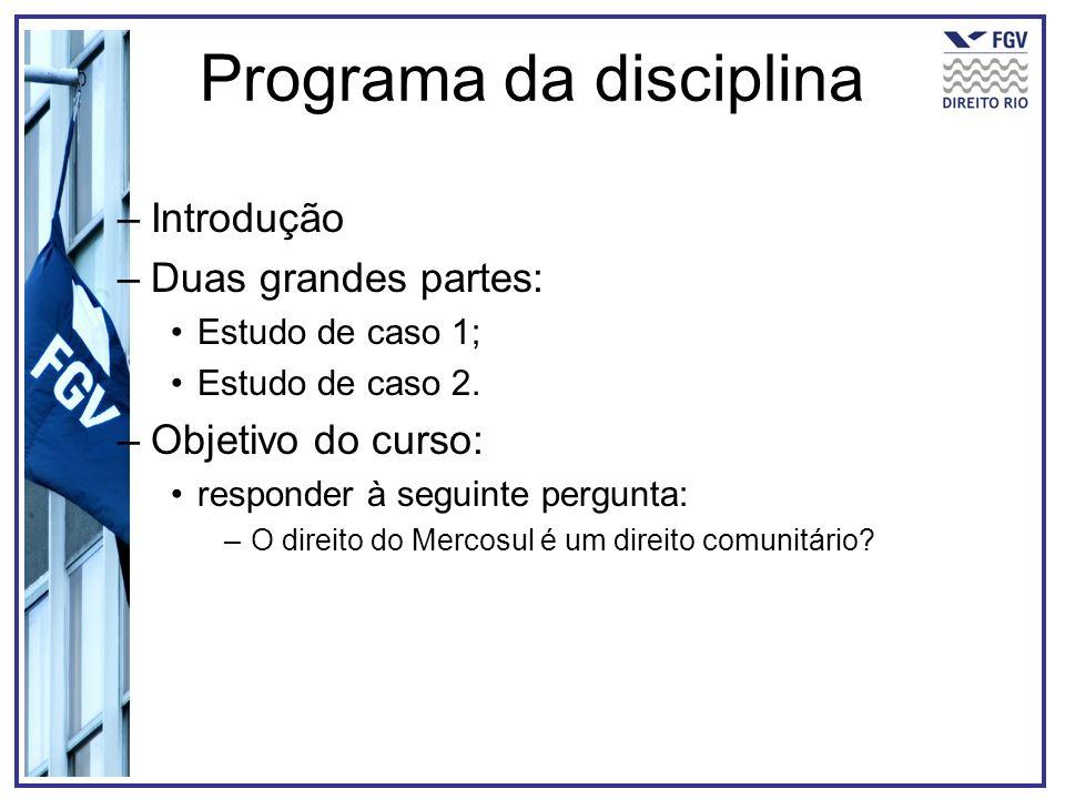 Programa da disciplina –Introdução –Duas grandes partes: Estudo de caso 1; Estudo de caso 2. –Objetivo do curso: responder à seguinte pergunta: –O dir