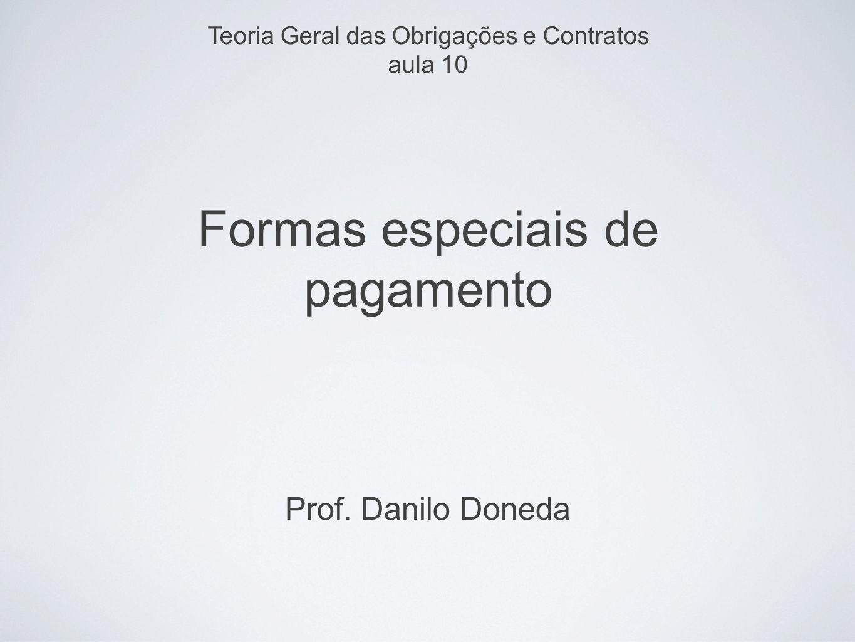 Formas especiais de pagamento Prof. Danilo Doneda Teoria Geral das Obrigações e Contratos aula 10