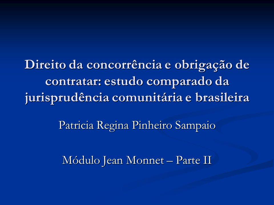 Direito da concorrência e obrigação de contratar: estudo comparado da jurisprudência comunitária e brasileira Patricia Regina Pinheiro Sampaio Módulo