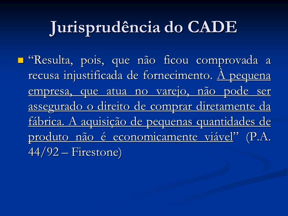 Jurisprudência do CADE Resulta, pois, que não ficou comprovada a recusa injustificada de fornecimento. À pequena empresa, que atua no varejo, não pode