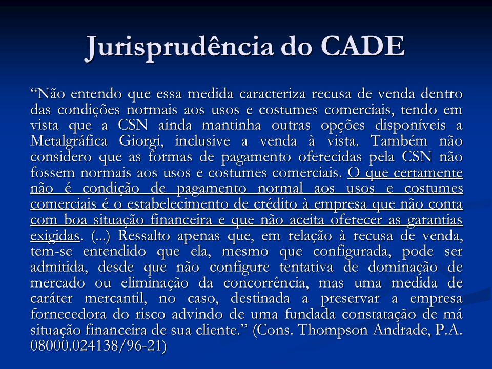 Jurisprudência do CADE Não entendo que essa medida caracteriza recusa de venda dentro das condições normais aos usos e costumes comerciais, tendo em v