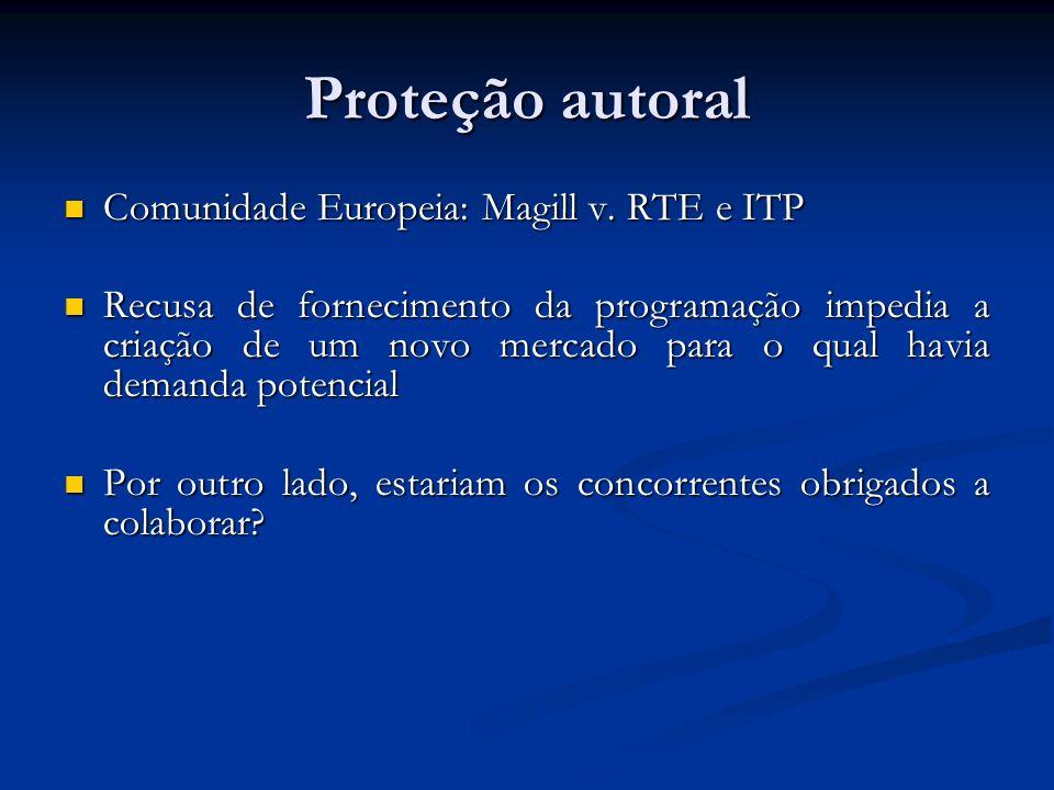 Proteção autoral Comunidade Europeia: Magill v. RTE e ITP Comunidade Europeia: Magill v. RTE e ITP Recusa de fornecimento da programação impedia a cri