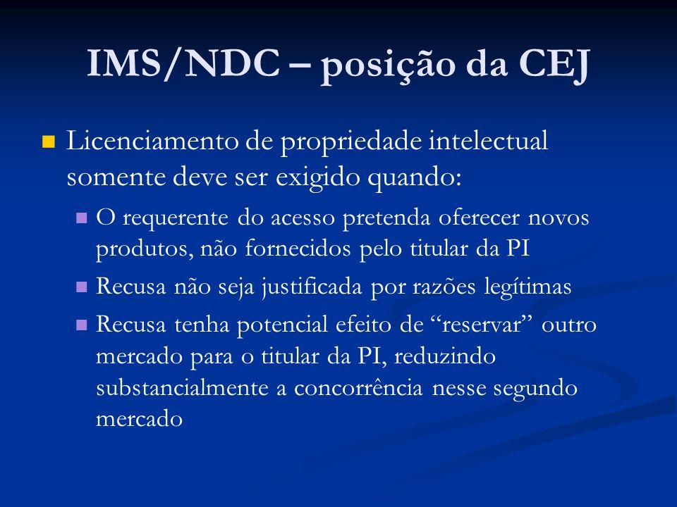 IMS/NDC – posição da CEJ Licenciamento de propriedade intelectual somente deve ser exigido quando: O requerente do acesso pretenda oferecer novos prod