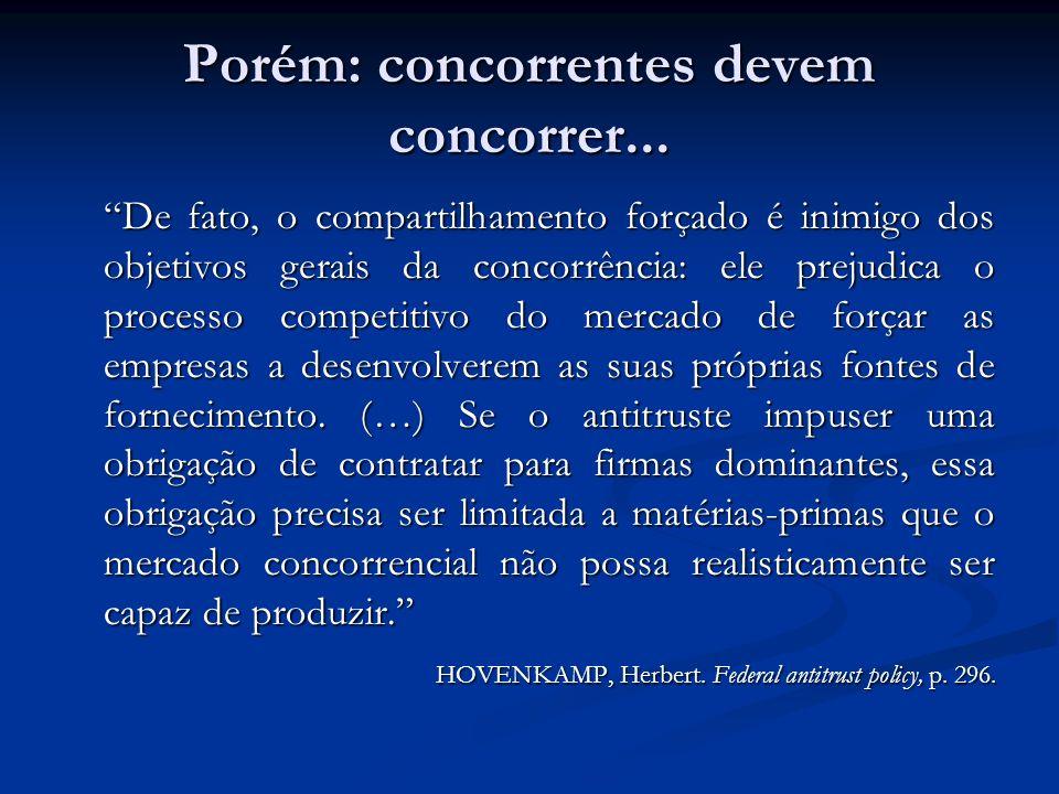 Porém: concorrentes devem concorrer... De fato, o compartilhamento forçado é inimigo dos objetivos gerais da concorrência: ele prejudica o processo co
