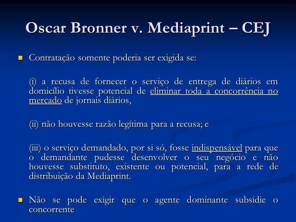 Oscar Bronner v. Mediaprint – CEJ Contratação somente poderia ser exigida se: Contratação somente poderia ser exigida se: (i) a recusa de fornecer o s