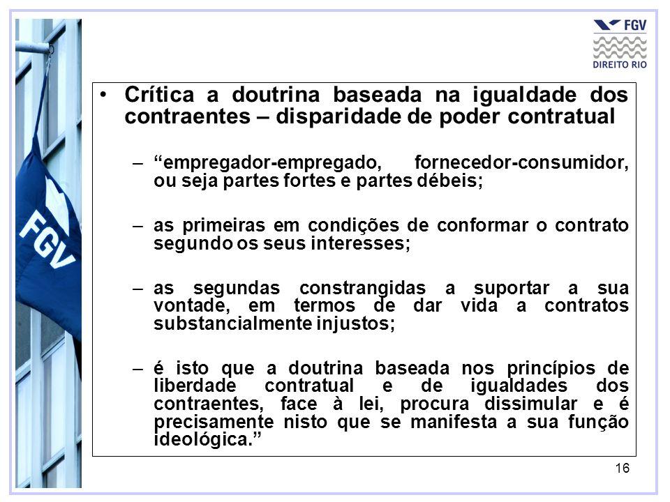 16 Crítica a doutrina baseada na igualdade dos contraentes – disparidade de poder contratual –empregador-empregado, fornecedor-consumidor, ou seja par