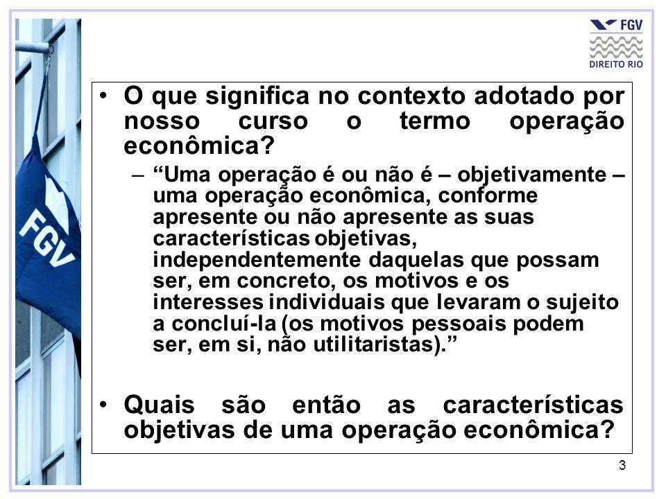 3 O que significa no contexto adotado por nosso curso o termo operação econômica? –Uma operação é ou não é – objetivamente – uma operação econômica, c