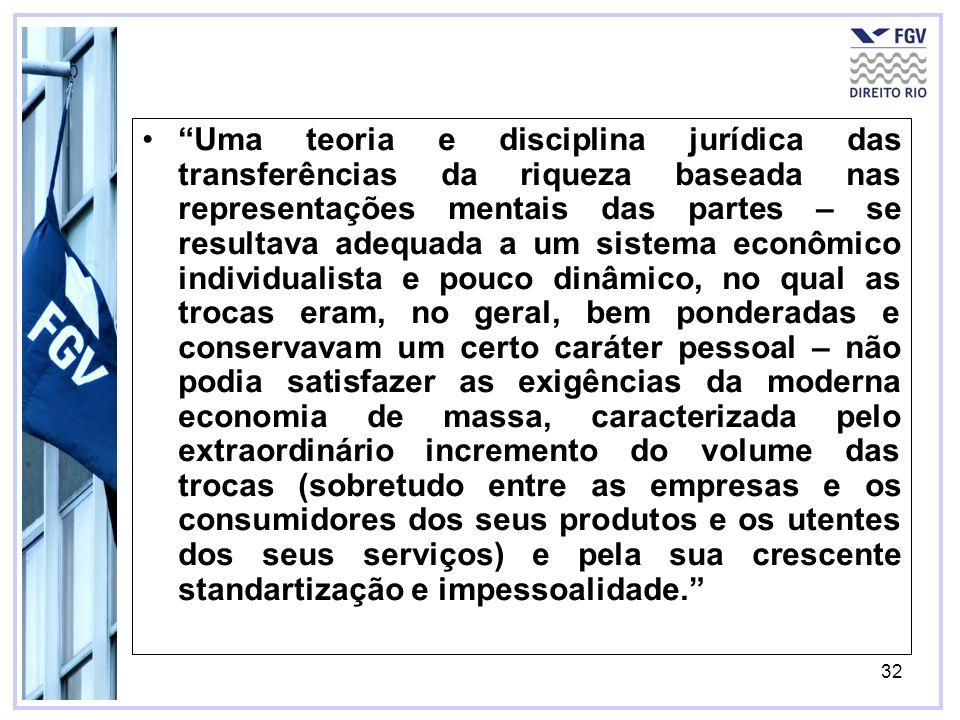32 Uma teoria e disciplina jurídica das transferências da riqueza baseada nas representações mentais das partes – se resultava adequada a um sistema e
