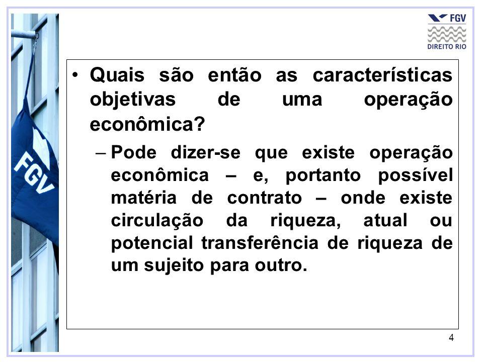 4 –Pode dizer-se que existe operação econômica – e, portanto possível matéria de contrato – onde existe circulação da riqueza, atual ou potencial tran