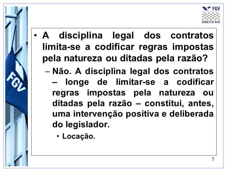 7 –Não. A disciplina legal dos contratos – longe de limitar-se a codificar regras impostas pela natureza ou ditadas pela razão – constitui, antes, uma