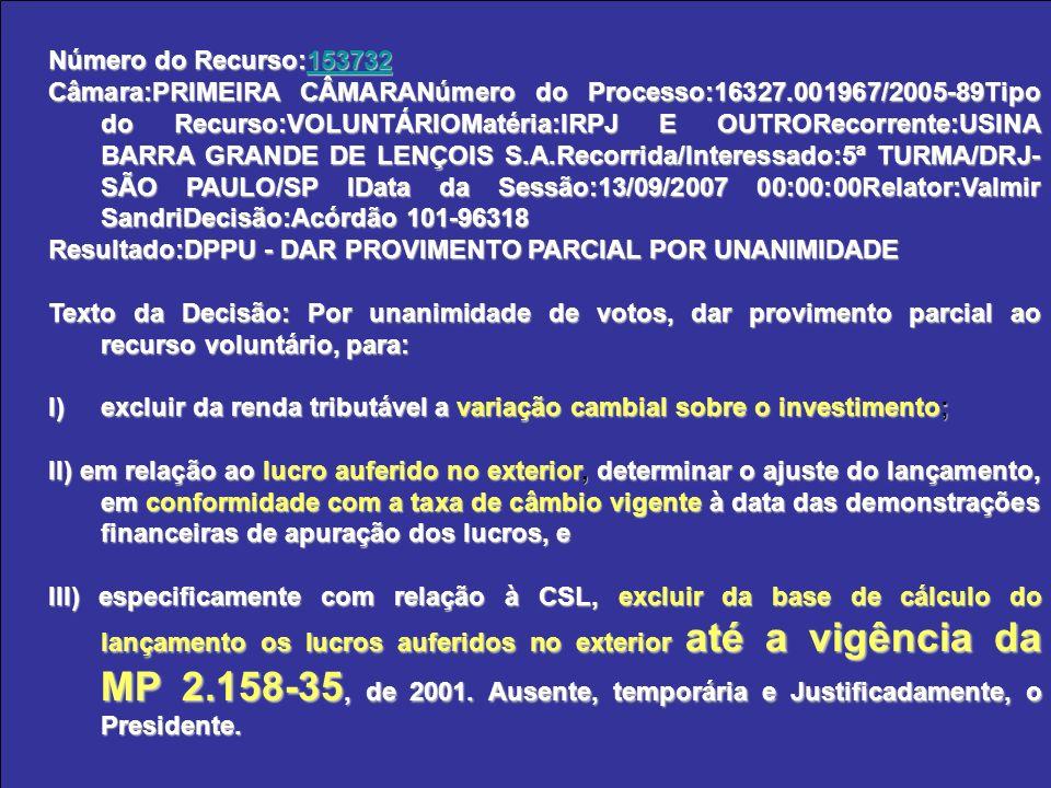 Número do Recurso:153732 153732 Câmara:PRIMEIRA CÂMARANúmero do Processo:16327.001967/2005-89Tipo do Recurso:VOLUNTÁRIOMatéria:IRPJ E OUTRORecorrente: