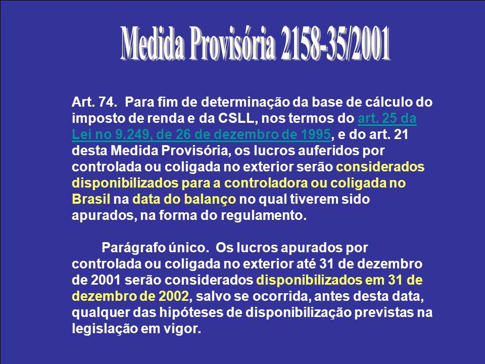 Art. 74. Para fim de determinação da base de cálculo do imposto de renda e da CSLL, nos termos do art. 25 da Lei no 9.249, de 26 de dezembro de 1995,