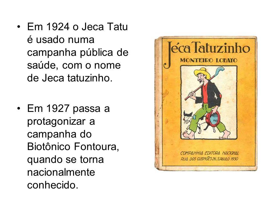 Em 1924 o Jeca Tatu é usado numa campanha pública de saúde, com o nome de Jeca tatuzinho. Em 1927 passa a protagonizar a campanha do Biotônico Fontour