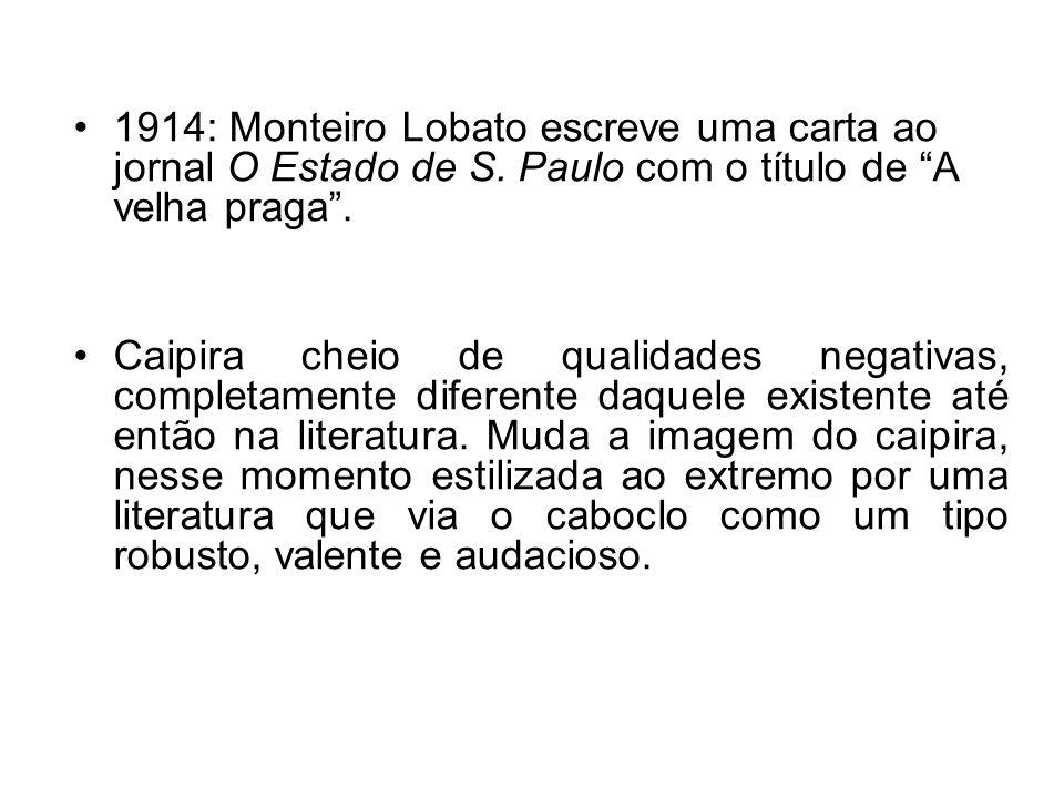 1914: Monteiro Lobato escreve uma carta ao jornal O Estado de S. Paulo com o título de A velha praga. Caipira cheio de qualidades negativas, completam