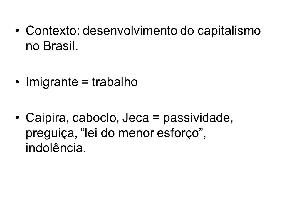 Contexto: desenvolvimento do capitalismo no Brasil. Imigrante = trabalho Caipira, caboclo, Jeca = passividade, preguiça, lei do menor esforço, indolên