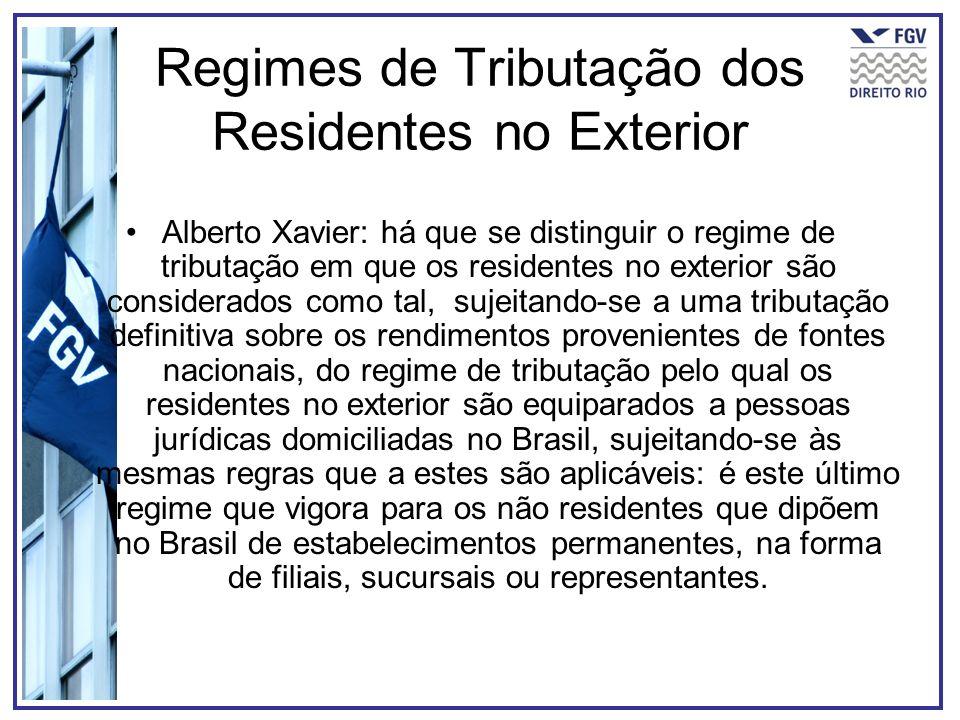 Regimes de Tributação dos Residentes no Exterior Alberto Xavier: há que se distinguir o regime de tributação em que os residentes no exterior são cons