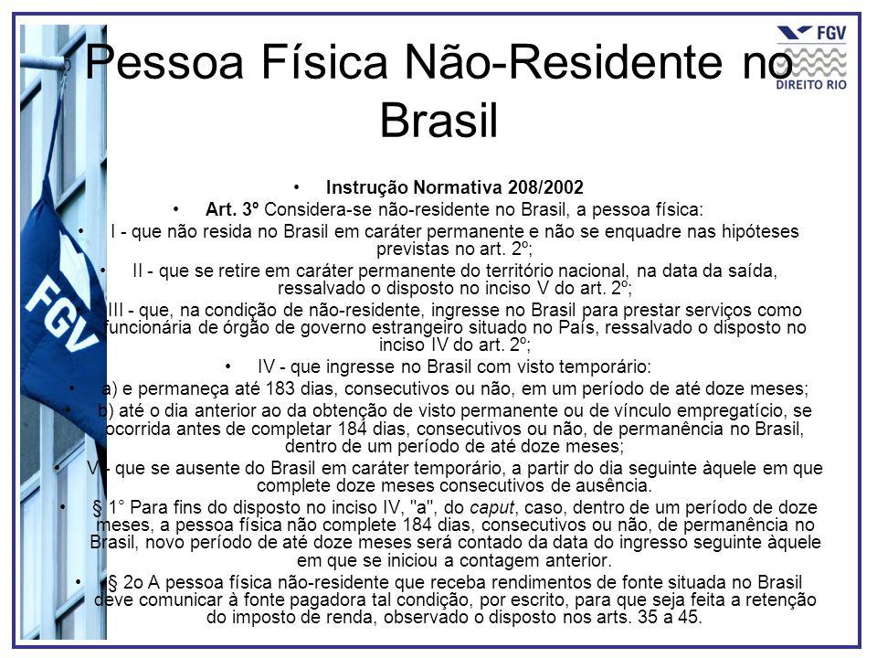 Pessoa Física Não-Residente no Brasil Instrução Normativa 208/2002 Art. 3º Considera-se não-residente no Brasil, a pessoa física: I - que não resida n
