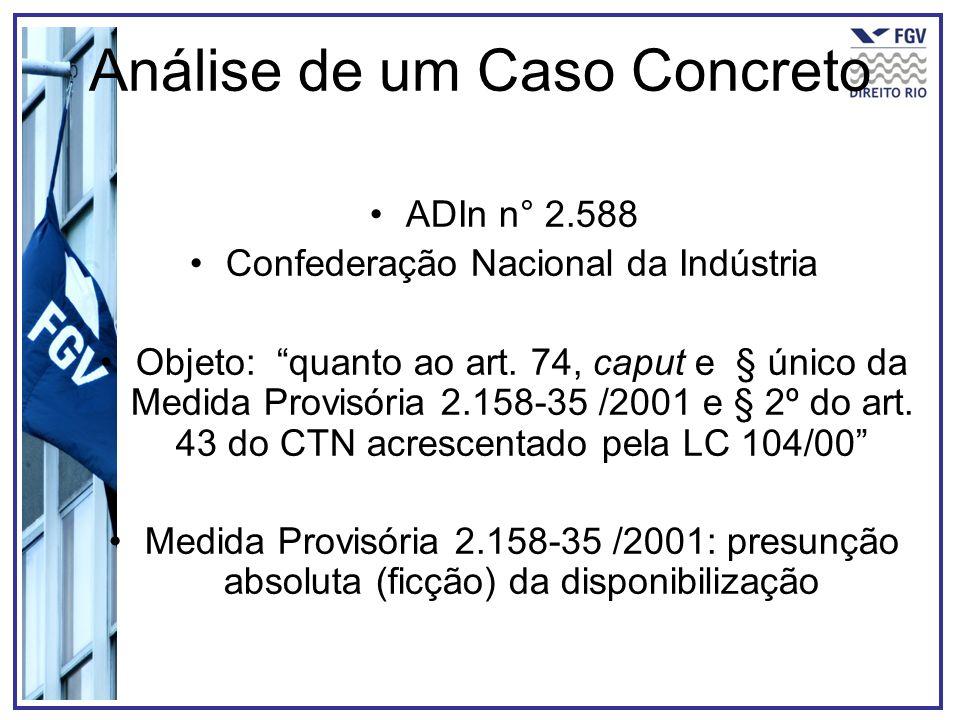 Análise de um Caso Concreto ADIn n° 2.588 Confederação Nacional da Indústria Objeto: quanto ao art. 74, caput e § único da Medida Provisória 2.158-35