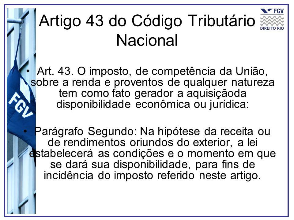 Artigo 43 do Código Tributário Nacional Art. 43. O imposto, de competência da União, sobre a renda e proventos de qualquer natureza tem como fato gera