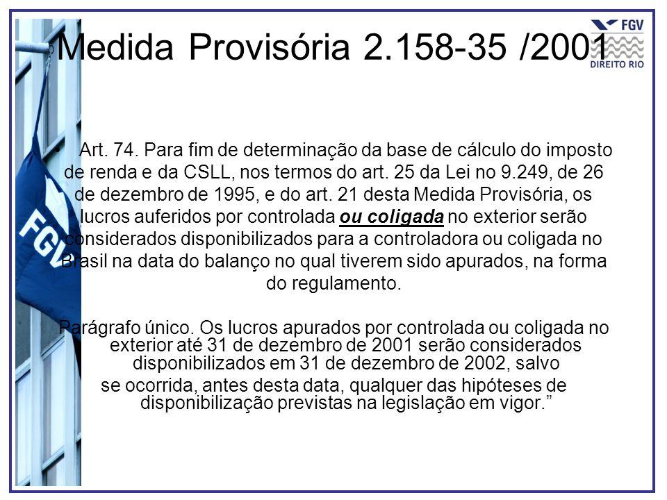 Medida Provisória 2.158-35 /2001 Art. 74. Para fim de determinação da base de cálculo do imposto de renda e da CSLL, nos termos do art. 25 da Lei no 9