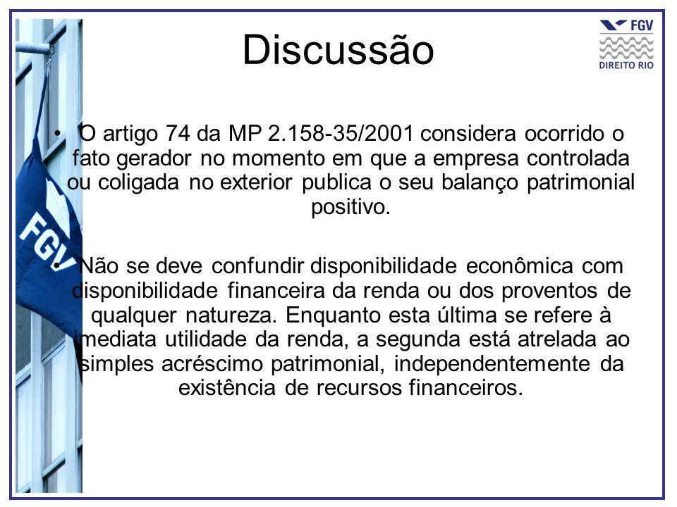 Discussão O artigo 74 da MP 2.158-35/2001 considera ocorrido o fato gerador no momento em que a empresa controlada ou coligada no exterior publica o s