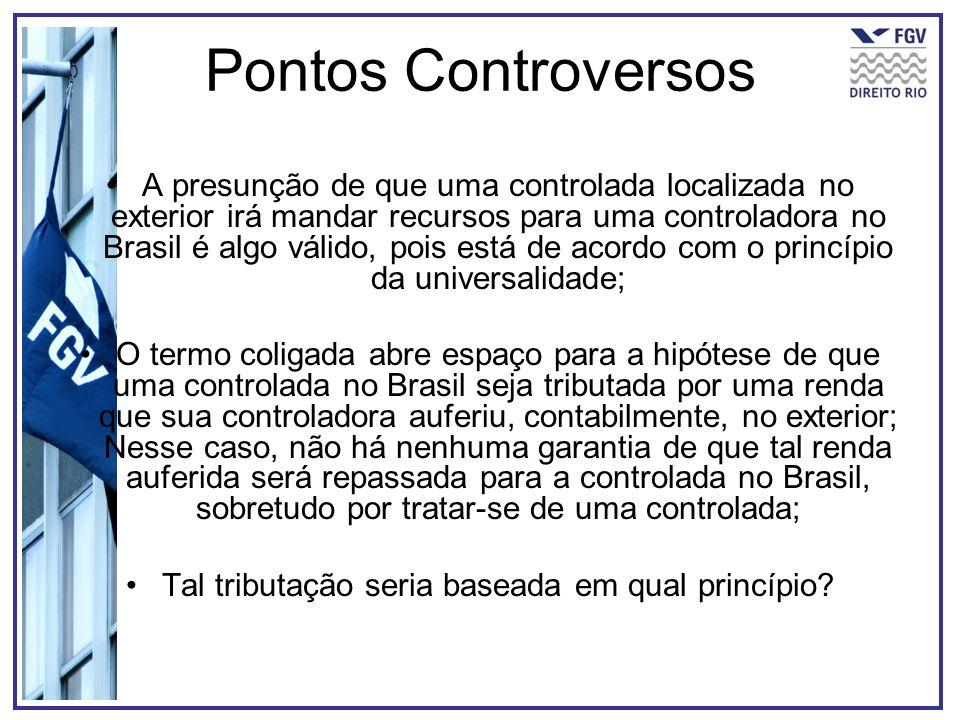 Pontos Controversos A presunção de que uma controlada localizada no exterior irá mandar recursos para uma controladora no Brasil é algo válido, pois e
