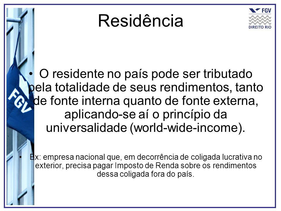 Residência O residente no país pode ser tributado pela totalidade de seus rendimentos, tanto de fonte interna quanto de fonte externa, aplicando-se aí