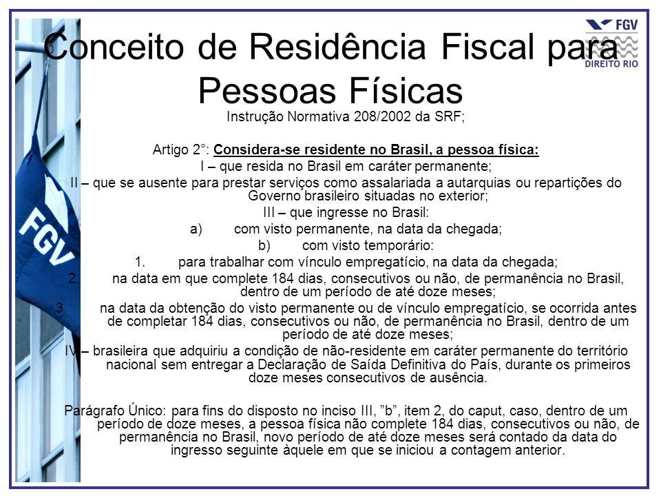 Conceito de Residência Fiscal para Pessoas Físicas Instrução Normativa 208/2002 da SRF; Artigo 2°: Considera-se residente no Brasil, a pessoa física: