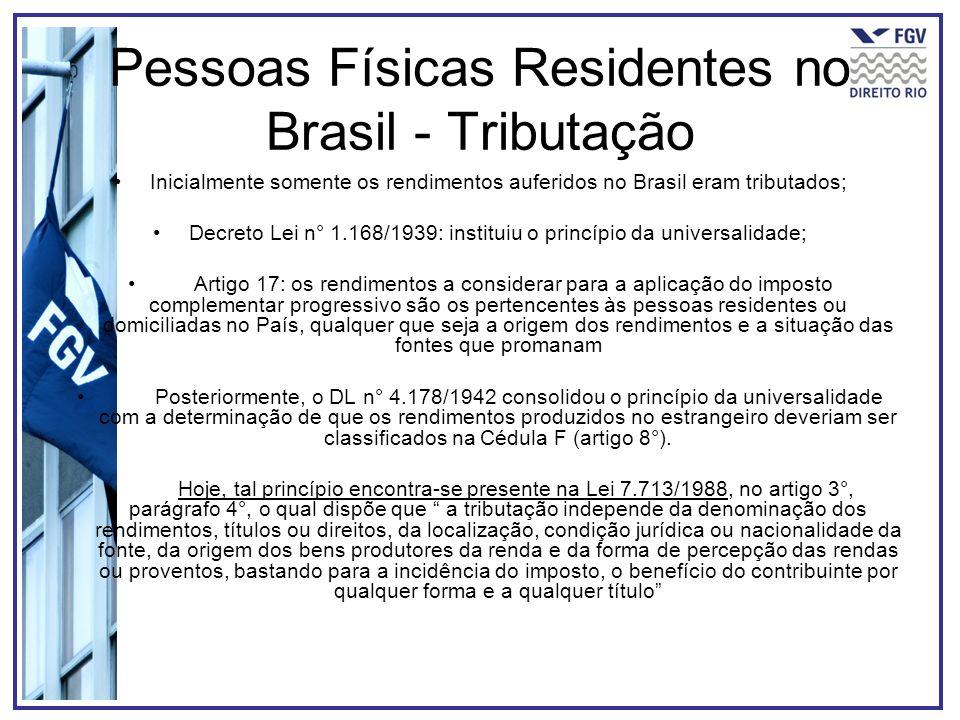 Pessoas Físicas Residentes no Brasil - Tributação Inicialmente somente os rendimentos auferidos no Brasil eram tributados; Decreto Lei n° 1.168/1939:
