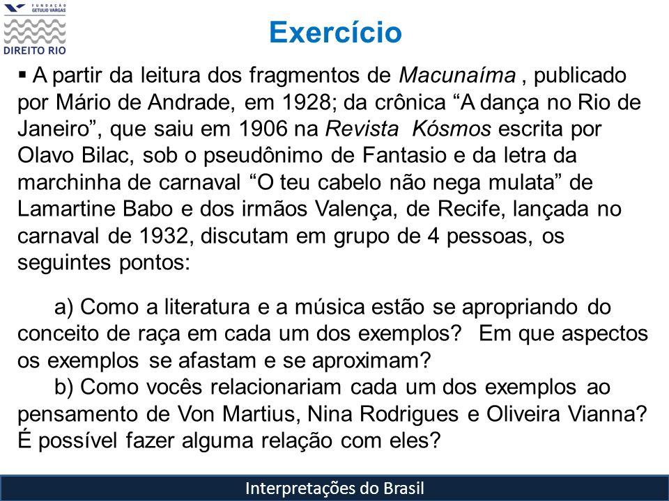 Interpretações do Brasil Exercício A partir da leitura dos fragmentos de Macunaíma, publicado por Mário de Andrade, em 1928; da crônica A dança no Rio