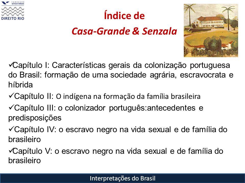 Interpretações do Brasil Índice de Casa-Grande & Senzala Capítulo I: Características gerais da colonização portuguesa do Brasil: formação de uma socie