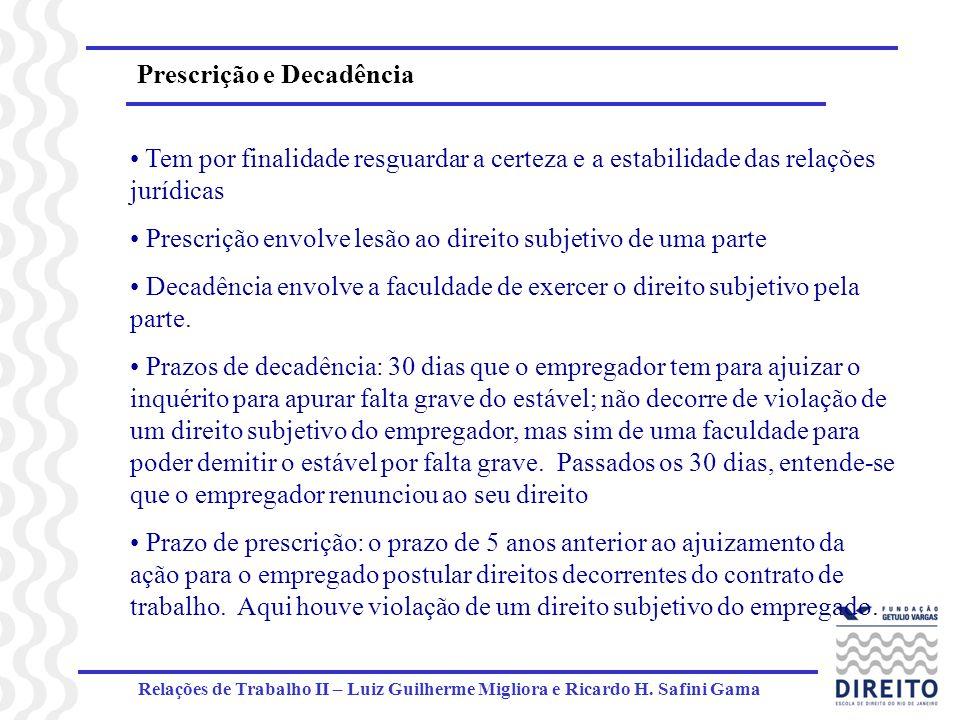 Relações de Trabalho II – Luiz Guilherme Migliora e Ricardo H. Safini Gama Prescrição e Decadência Tem por finalidade resguardar a certeza e a estabil