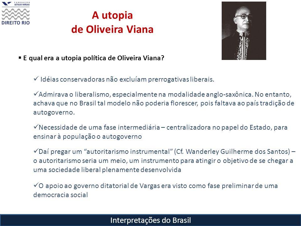 Interpretações do Brasil A utopia de Oliveira Viana E qual era a utopia política de Oliveira Viana? Idéias conservadoras não excluíam prerrogativas li