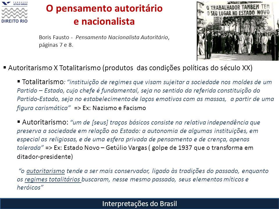 Interpretações do Brasil O pensamento autoritário e nacionalista Autoritarismo X Totalitarismo (produtos das condições políticas do século XX) Totalit