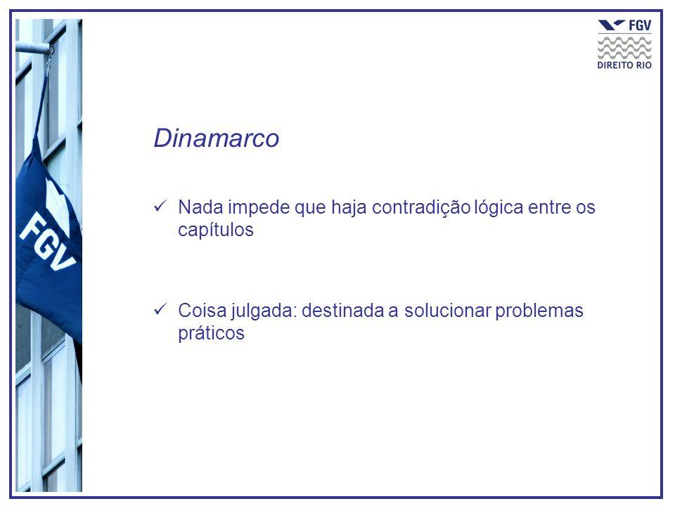 Dinamarco Nada impede que haja contradição lógica entre os capítulos Coisa julgada: destinada a solucionar problemas práticos