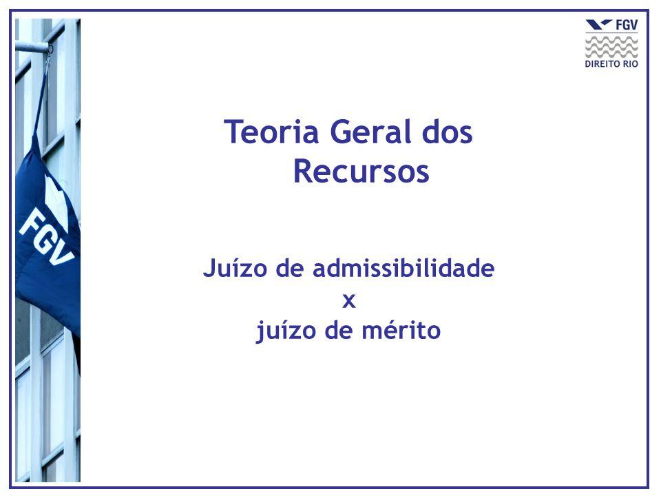 Teoria Geral dos Recursos Juízo de admissibilidade x juízo de mérito